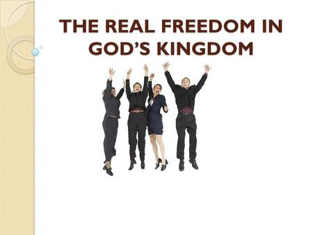 THE REAL FREEDOM IN GOD'S KINGDOM