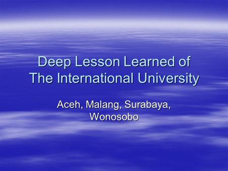 Deep Lesson Learned of The International University