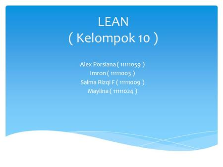 LEAN ( Kelompok 10 ) Alex Porsiana ( ) Imron ( )