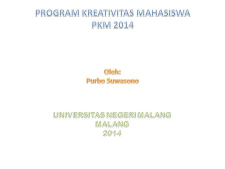 PROGRAM KREATIVITAS MAHASISWA UNIVERSITAS NEGERI MALANG