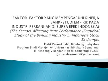 FAKTOR-FAKTOR YANG MEMPENGARUHI KINERJA BANK (STUDI EMPIRIK PADA INDUSTRI PERBANKAN DI BURSA EFEK INDONESIA) (The Factors Affecting Bank Performance (Empirical.