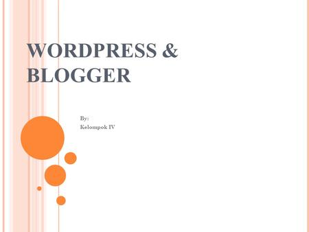 WORDPRESS & BLOGGER By: Kelompok IV.