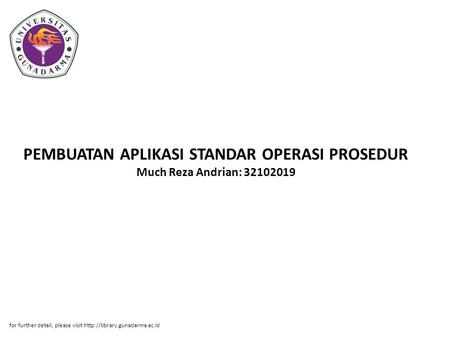 PEMBUATAN APLIKASI STANDAR OPERASI PROSEDUR Much Reza Andrian: 32102019 for further detail, please visit