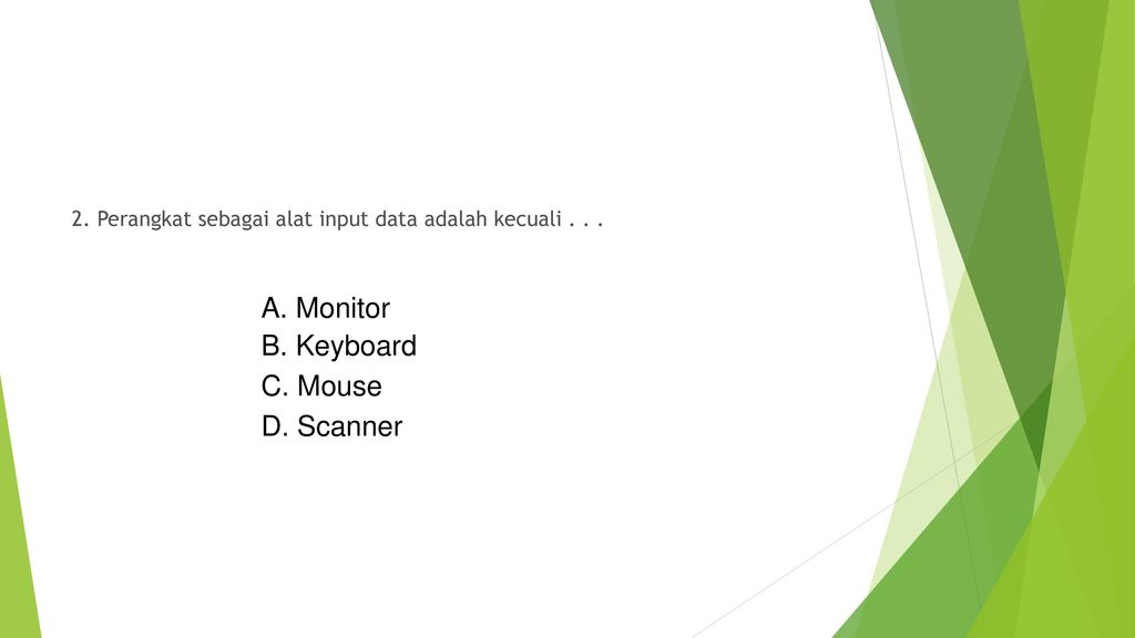 A. Monitor B. Keyboard C. Mouse D. Scanner