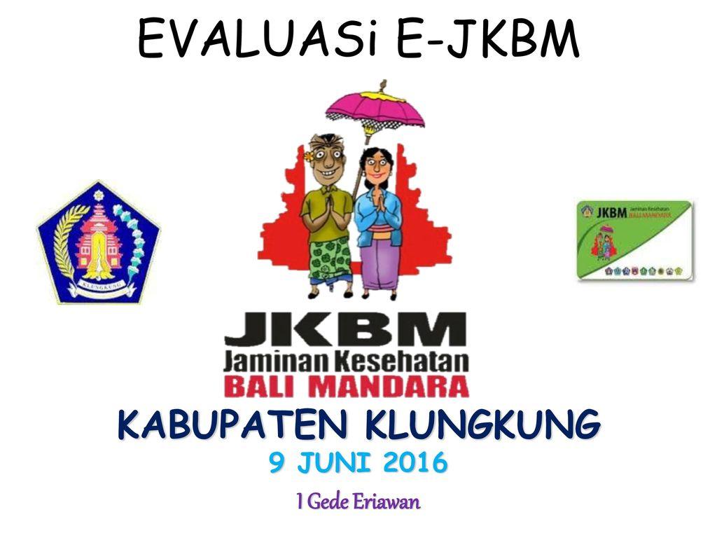 Evaluasi E Jkbm Kabupaten Klungkung 9 Juni 2016 I Gede Eriawan Ppt Download