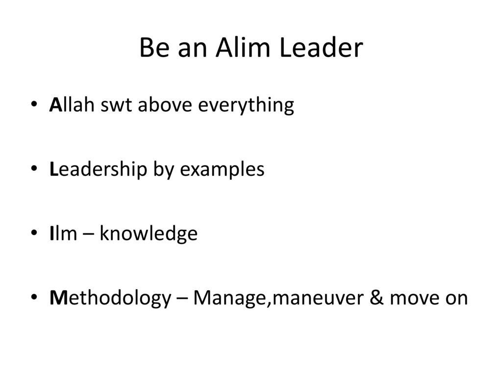 Be an Alim Leader Allah swt above everything Leadership by examples
