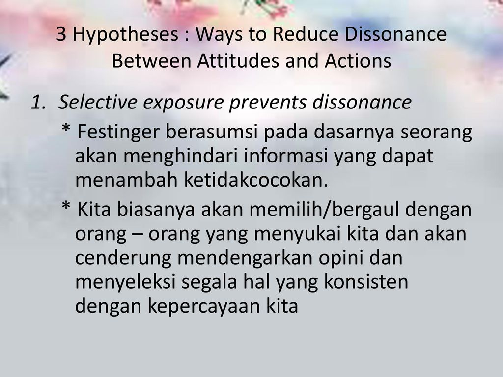 3 Hypotheses : Ways to Reduce Dissonance Between Attitudes and Actions
