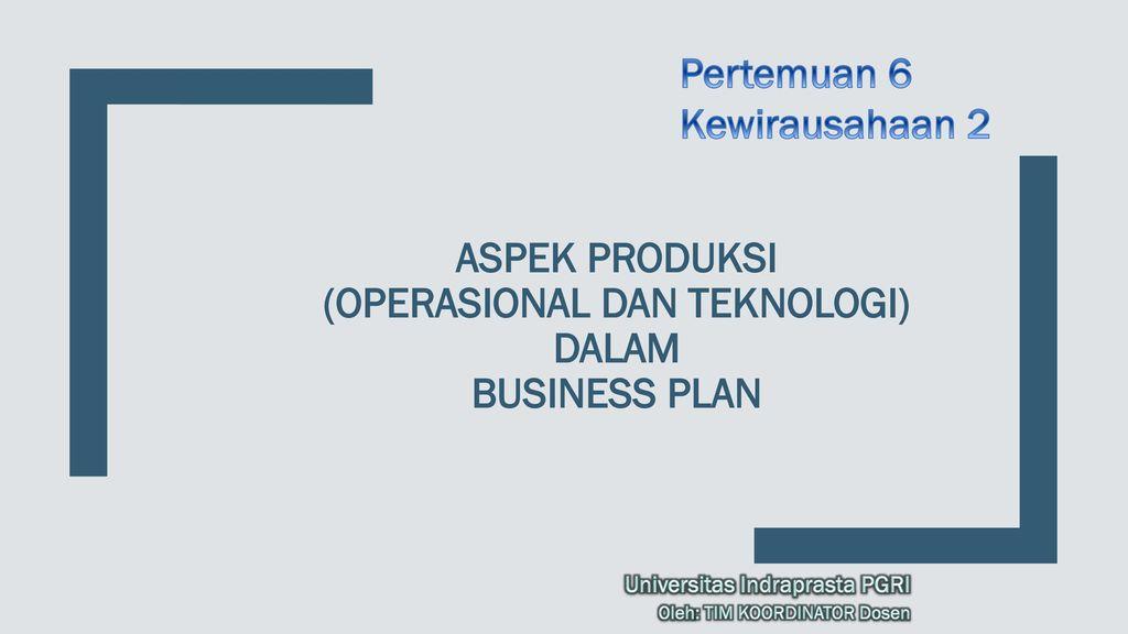 Aspek Produksi Operasional Dan Teknologi Dalam Business Plan Ppt