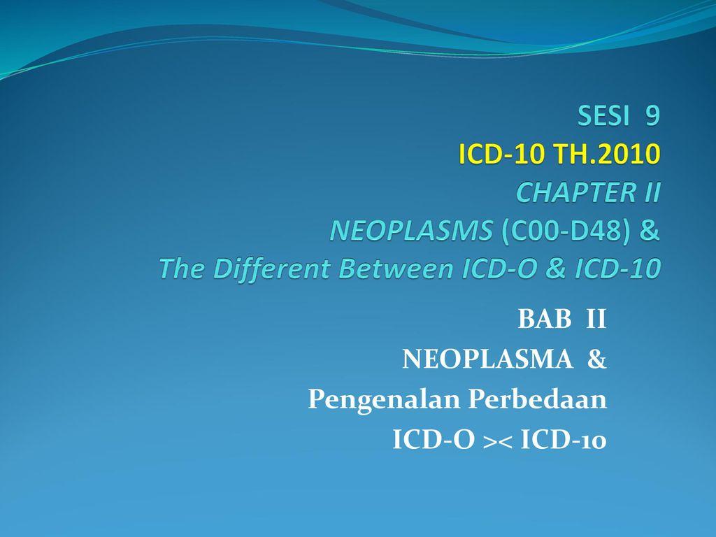 Bab Ii Neoplasma Pengenalan Perbedaan Icd O Icd Ppt Download