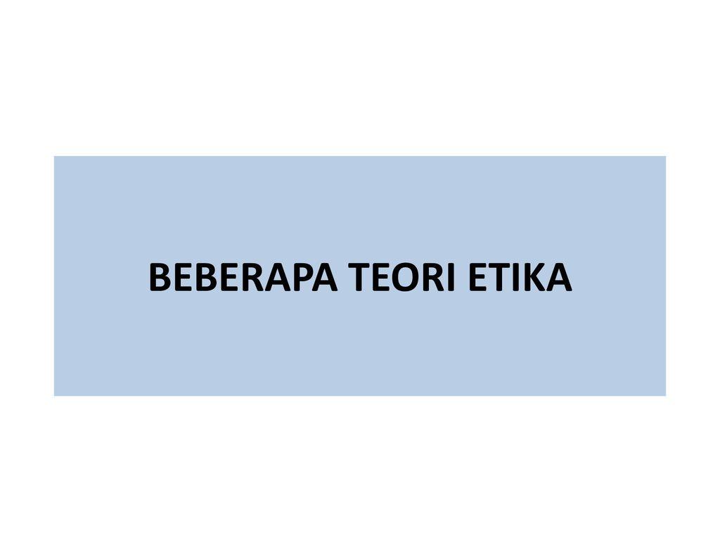 Beberapa Teori Etika Ppt Download
