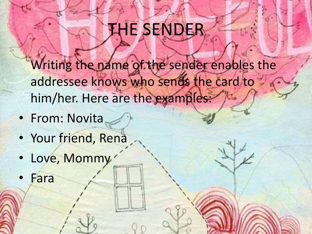 THE SENDER Writing the name of the sender enables the addressee knows who sends the card to him/her. Here are the examples: