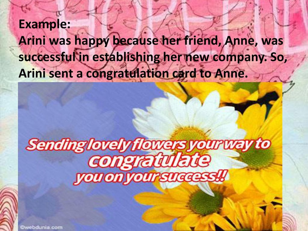 Example: Arini was happy because her friend, Anne, was successful in establishing her new company.