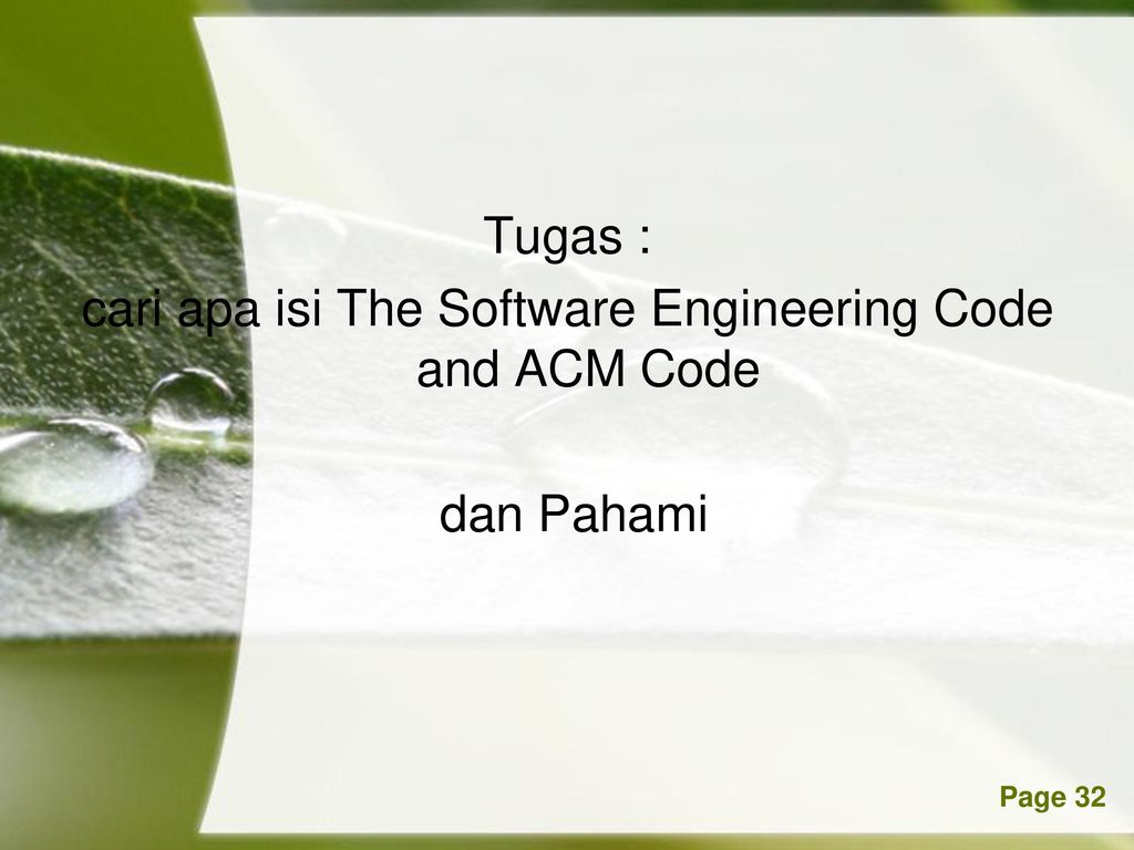 Tugas : cari apa isi The Software Engineering Code and ACM Code dan Pahami