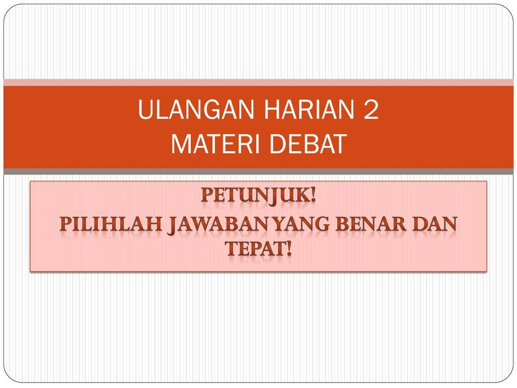 Ulangan Harian 2 Materi Debat Ppt Download