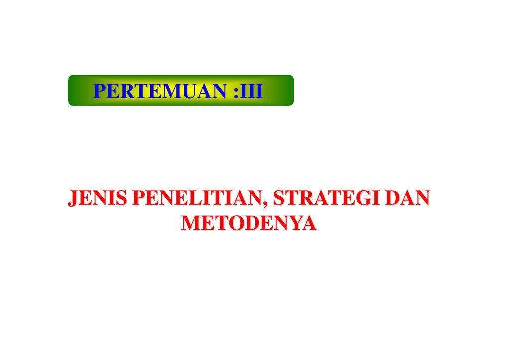 Jenis Penelitian Strategi Dan Metodenya Ppt Download