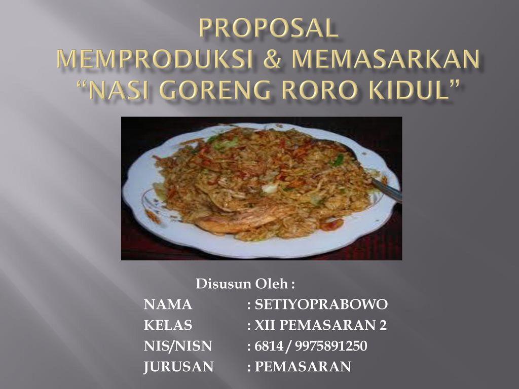 Proposal Memproduksi Memasarkan Nasi Goreng Roro Kidul Ppt Download