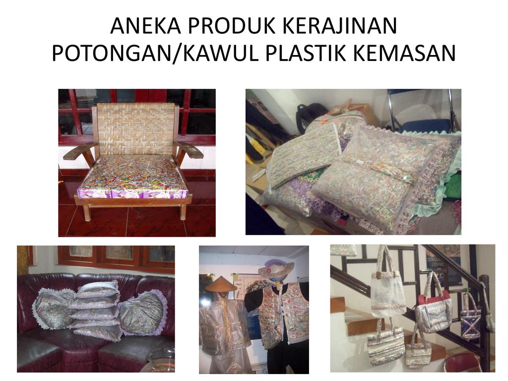 Pemanfaatan Dan Pengolahan Sampah Plastik Ppt Download Kemasan Aluminium Foil 17 Aneka Produk Kerajinan Potongan Kawul