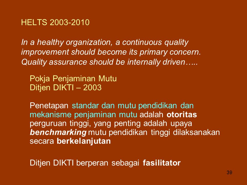 HELTS In a healthy organization, a continuous quality improvement should become its primary concern. Quality assurance should be internally driven…..