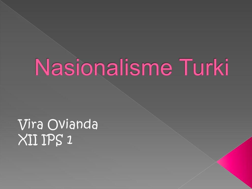 Nasionalisme Turki Vira Ovianda Xii Ips Ppt Download