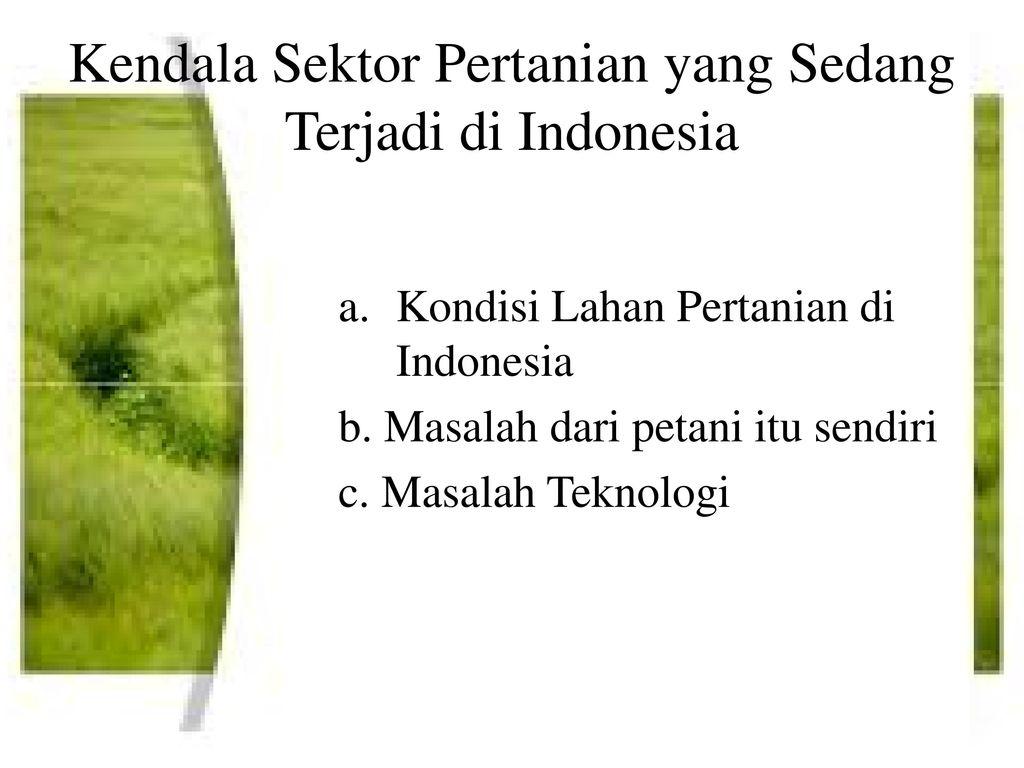 Sektor Pertanian Terhadap Pembangunan Di Indonesia Ppt Download