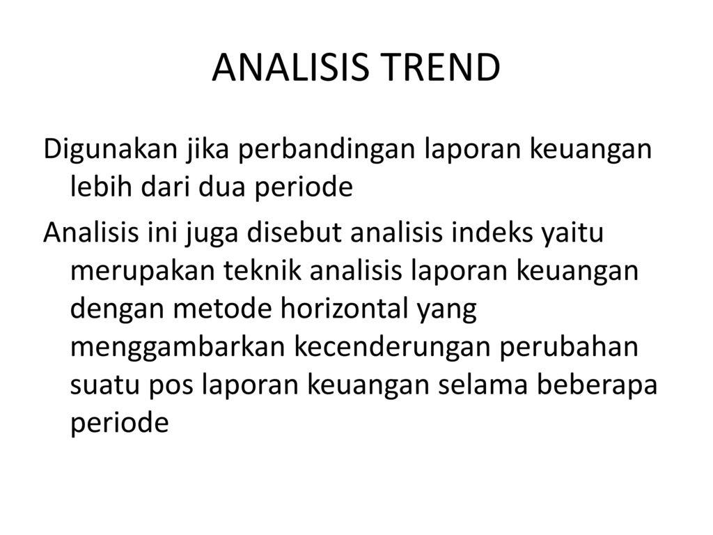Analisis Trend Digunakan Jika Perbandingan Laporan Keuangan Lebih Dari Dua Periode Analisis Ini Juga Disebut Analisis Indeks Yaitu Merupakan Teknik Analisis Ppt Download