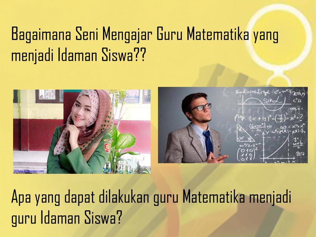 Seni Mengajar Guru Matematika Idaman Siswa Ppt Download