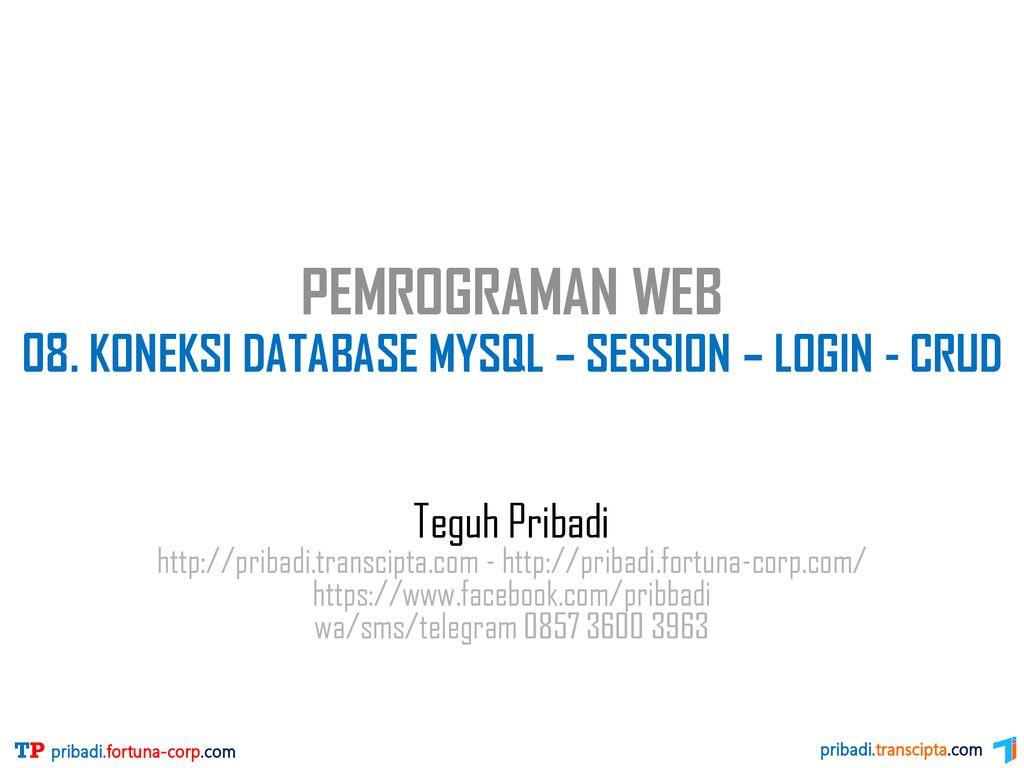 PEMROGRAMAN WEB 08  KONEKSI DATABASE MYSQL – SESSION – LOGIN
