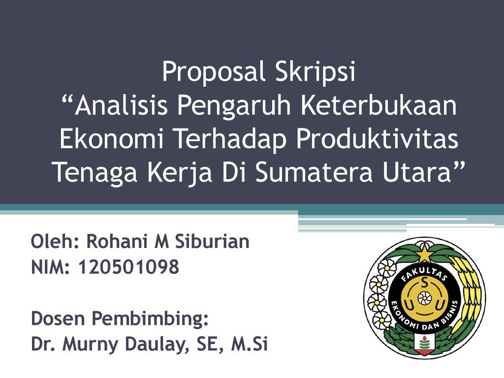 Proposal Skripsi Analisis Pengaruh Keterbukaan Ekonomi Terhadap Produktivitas Tenaga Kerja Di Sumatera Utara Oleh Rohani M Siburian Nim Dosen Ppt Download