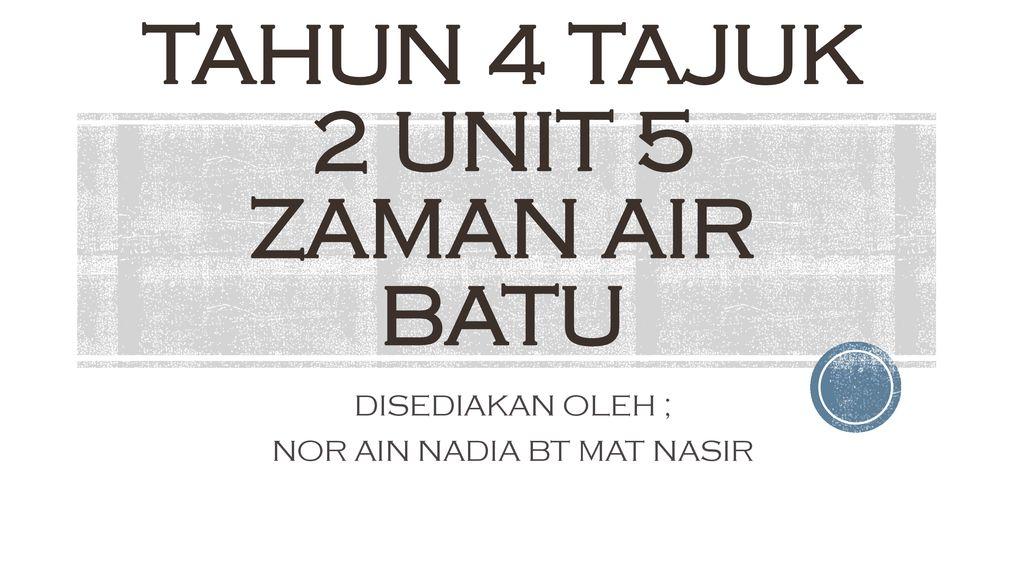 Tahun 4 Tajuk 2 Unit 5 Zaman Air Batu Ppt Download