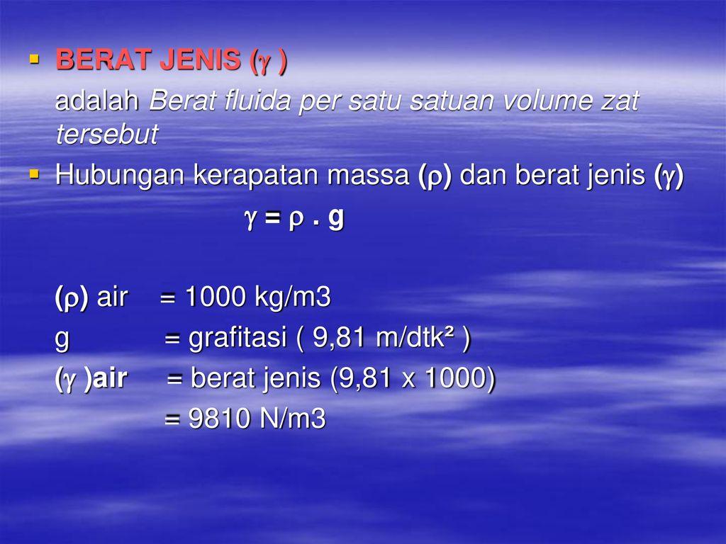 BERAT+JENIS+%28%EF%81%A7+%29+adalah+Berat+fluida+per+satu+satuan+volume+zat+tersebut.+Hubungan+kerapatan+massa+%28%EF%81%B2%29+dan+berat+jenis+%28%EF%81%A7%29 - Berat Jenis Air Kgm3