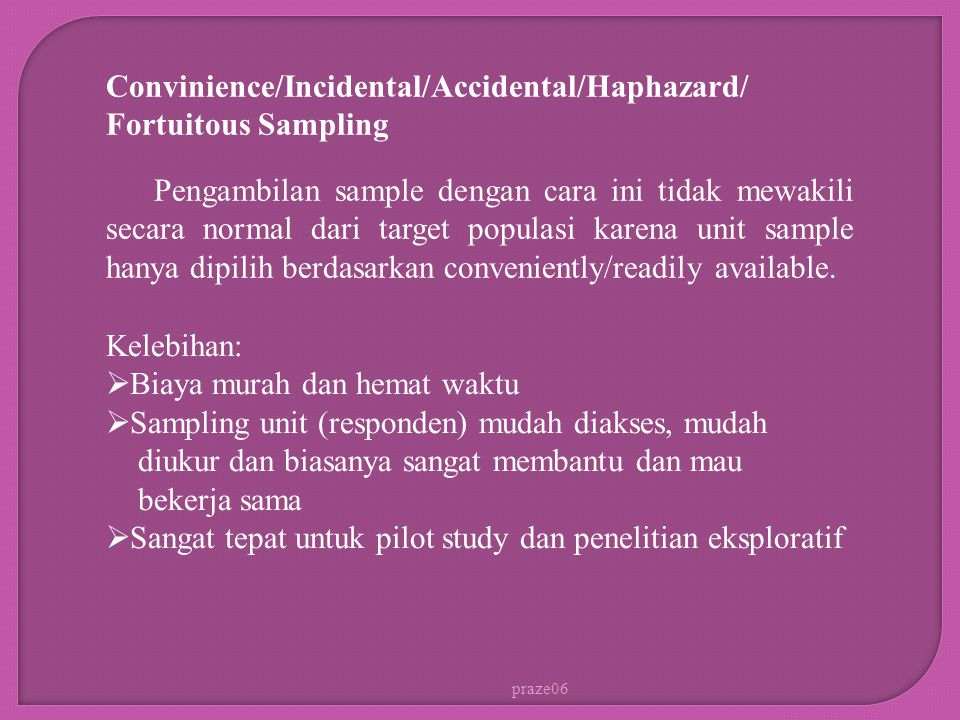 Convinience/Incidental/Accidental/Haphazard/ Fortuitous Sampling