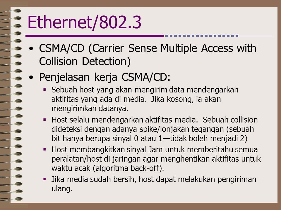 Ethernet/802.3 CSMA/CD (Carrier Sense Multiple Access with Collision Detection) Penjelasan kerja CSMA/CD: