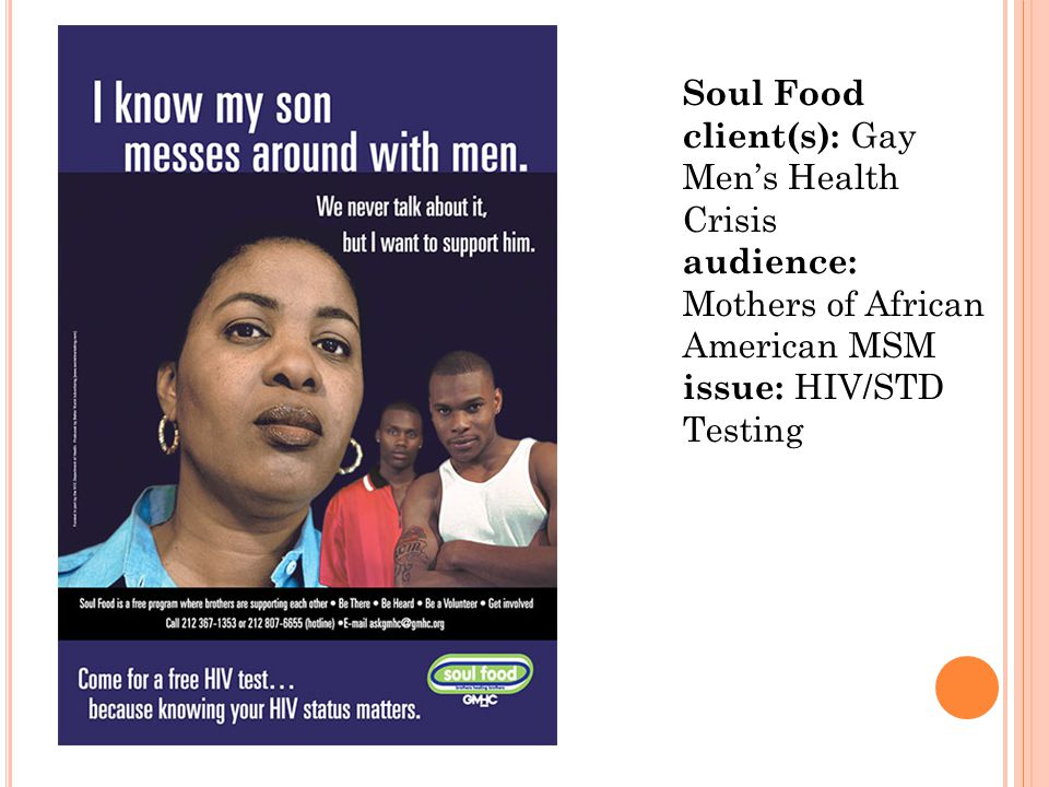 Soul Food client(s): Gay Men's Health Crisis audience: Mothers of African American MSM issue: HIV/STD Testing