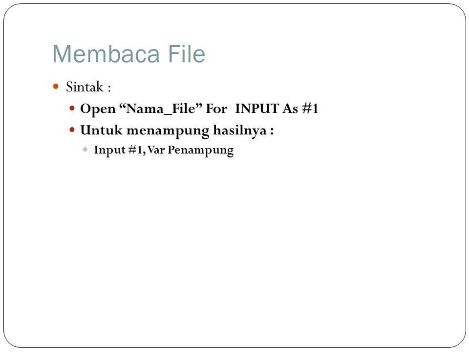 Membaca File Sintak : Open Nama_File For INPUT As #1
