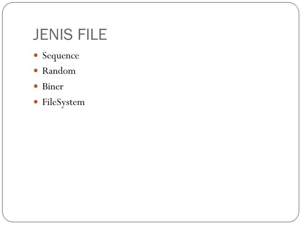 JENIS FILE Sequence Random Biner FileSystem