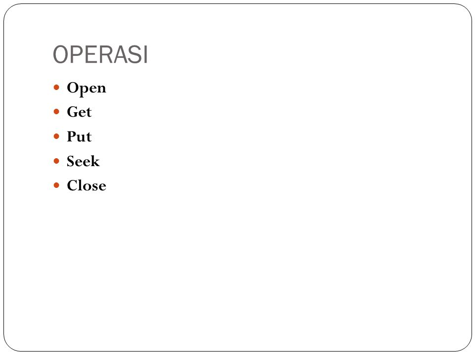 OPERASI Open Get Put Seek Close