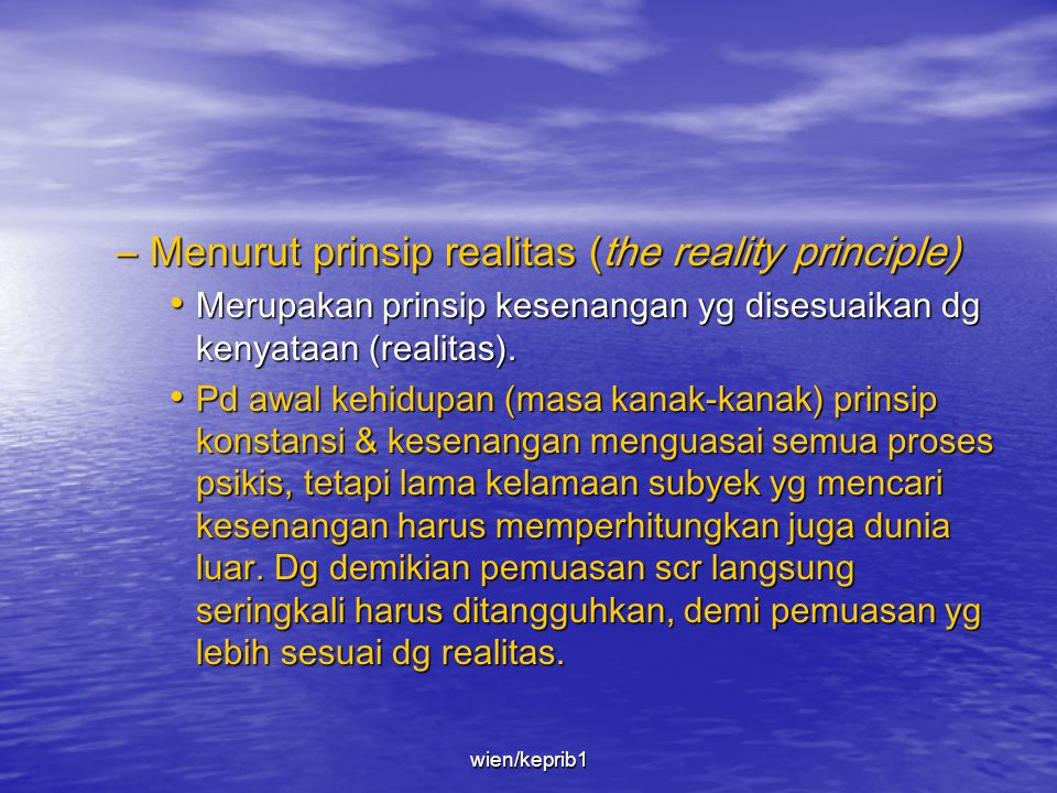 Menurut prinsip realitas (the reality principle)