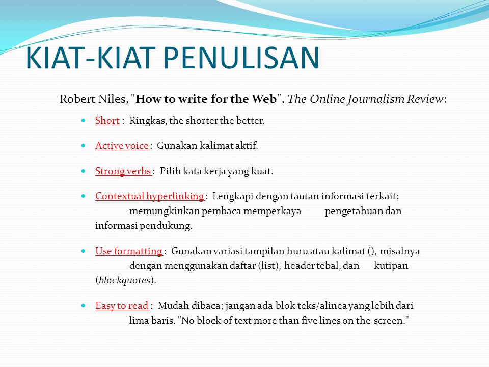 KIAT-KIAT PENULISAN Robert Niles, How to write for the Web , The Online Journalism Review: Short : Ringkas, the shorter the better.