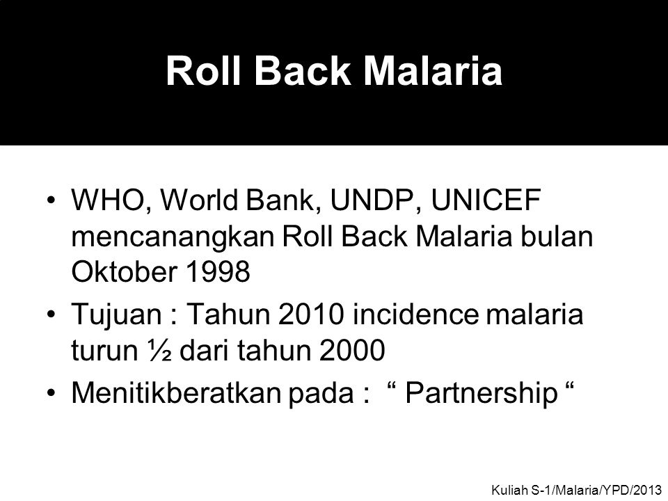 Roll Back Malaria WHO, World Bank, UNDP, UNICEF mencanangkan Roll Back Malaria bulan Oktober