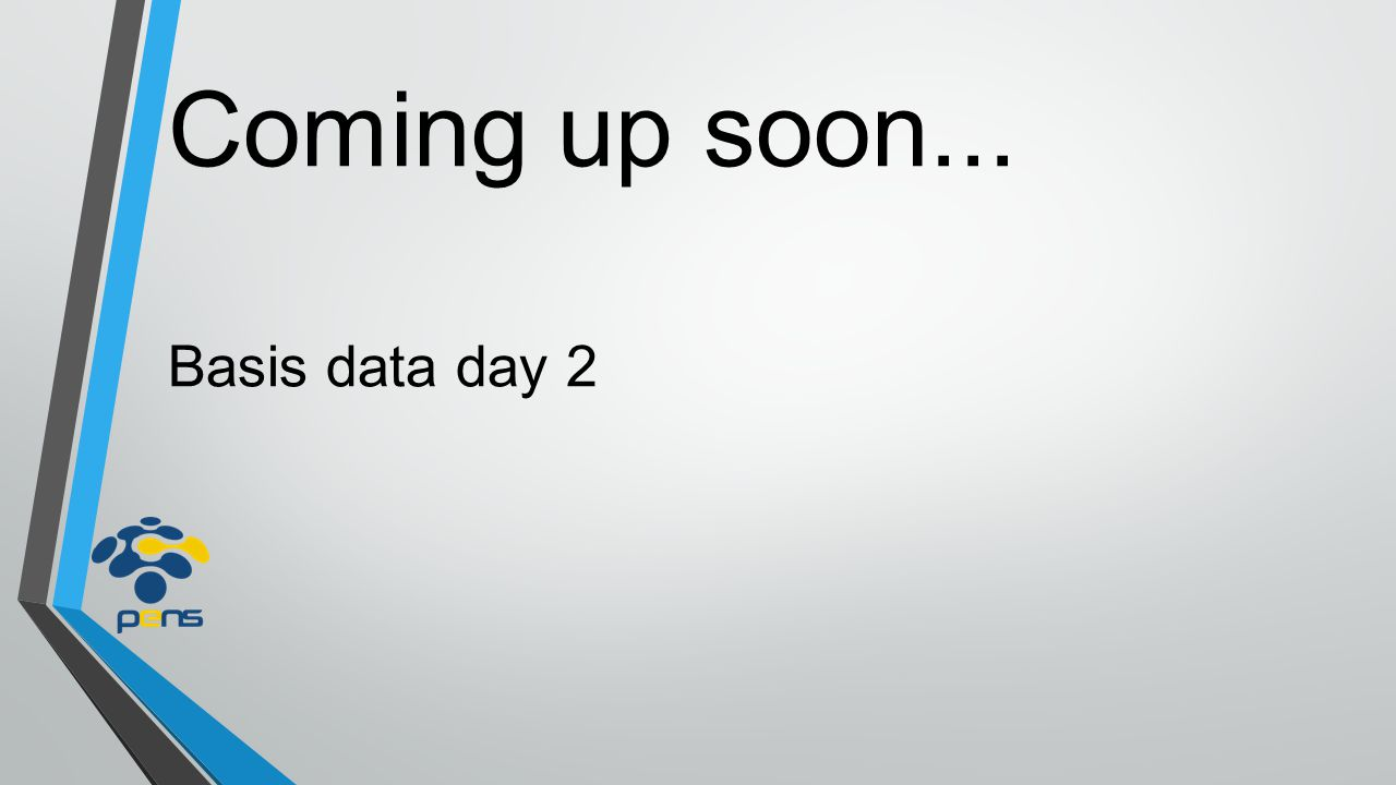 Coming up soon... Basis data day 2
