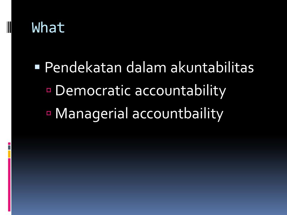 What Pendekatan dalam akuntabilitas Democratic accountability Managerial accountbaility