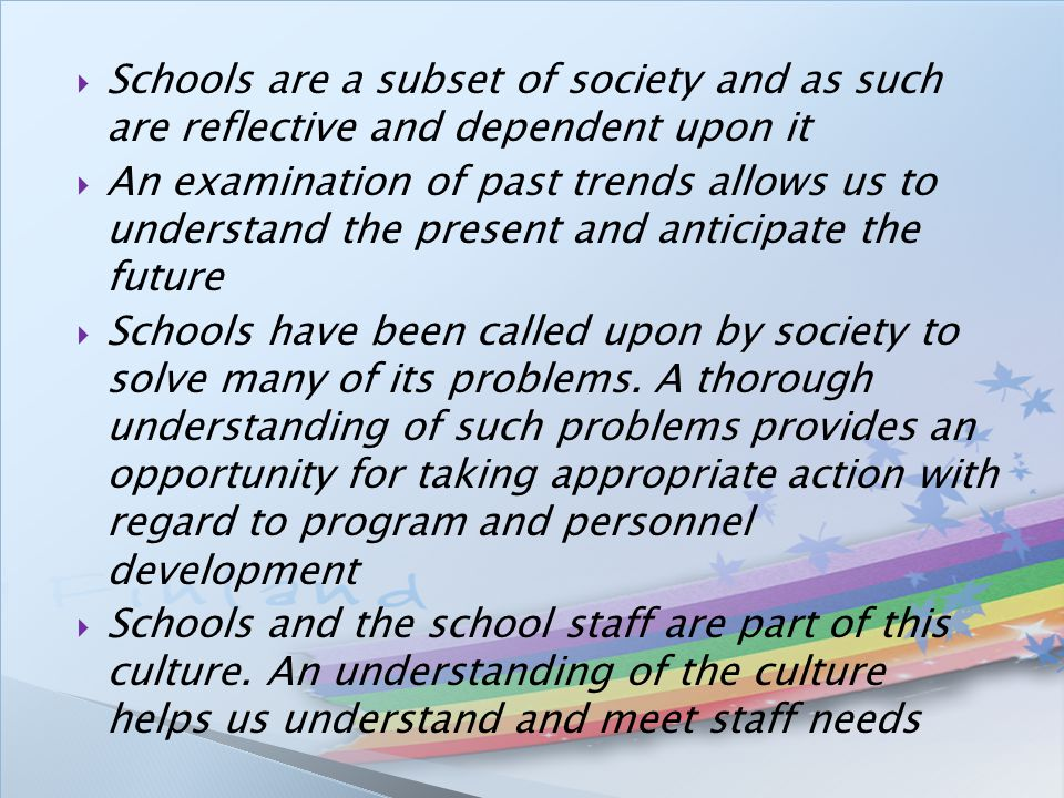 Schools are a subset of society and as such are reflective and dependent upon it