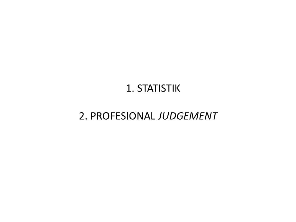 1. STATISTIK 2. PROFESIONAL JUDGEMENT