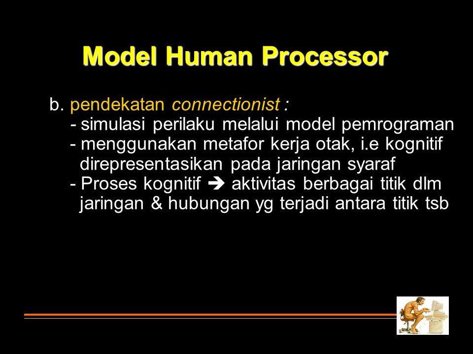 Model Human Processor b. pendekatan connectionist :