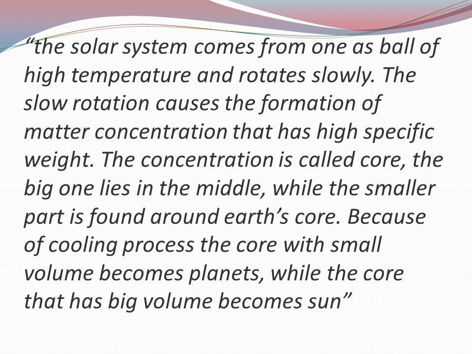 the solar system comes from one as ball of high temperature and rotates slowly.