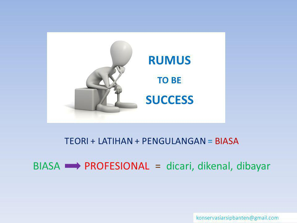 RUMUS SUCCESS BIASA PROFESIONAL = dicari, dikenal, dibayar TO BE