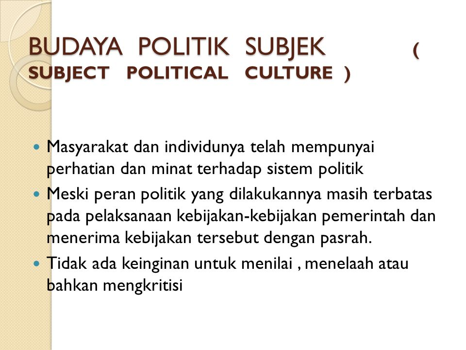 BUDAYA POLITIK SUBJEK ( SUBJECT POLITICAL CULTURE )