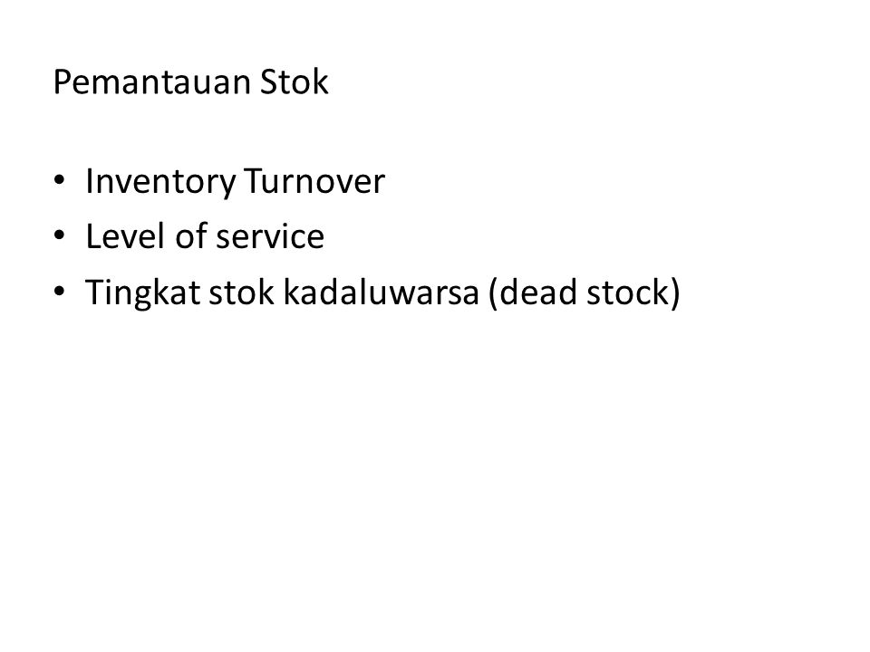 Pemantauan Stok Inventory Turnover Level of service Tingkat stok kadaluwarsa (dead stock)