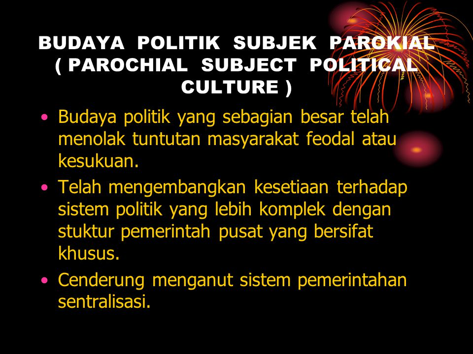 BUDAYA POLITIK SUBJEK PAROKIAL ( PAROCHIAL SUBJECT POLITICAL CULTURE )