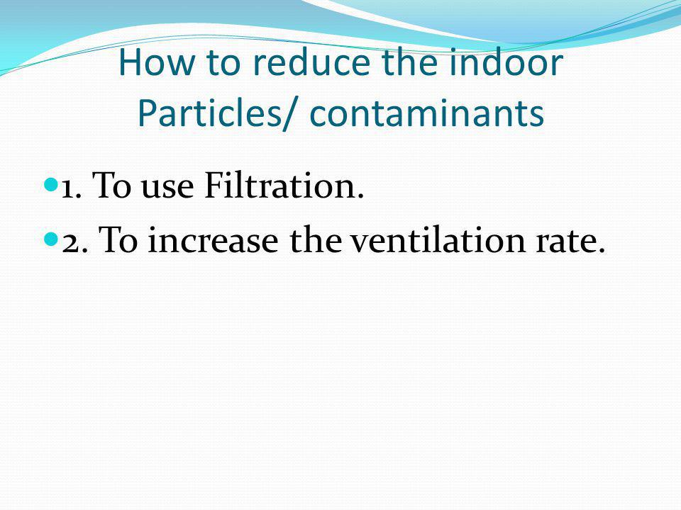 How to reduce the indoor Particles/ contaminants